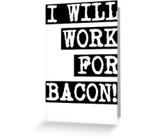 I Will Work For Bacon! Greeting Card