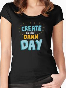 Create Every Damn Day Women's Fitted Scoop T-Shirt