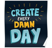 Create Every Damn Day Poster