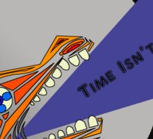 Time Isn't Real Sticker