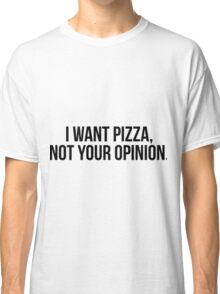 I Want Pizza, Not Your Opinion   T-shirt, stickers Classic T-Shirt