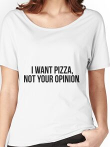 I Want Pizza, Not Your Opinion | T-shirt, stickers Women's Relaxed Fit T-Shirt