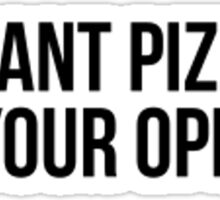 I Want Pizza, Not Your Opinion | T-shirt, stickers Sticker