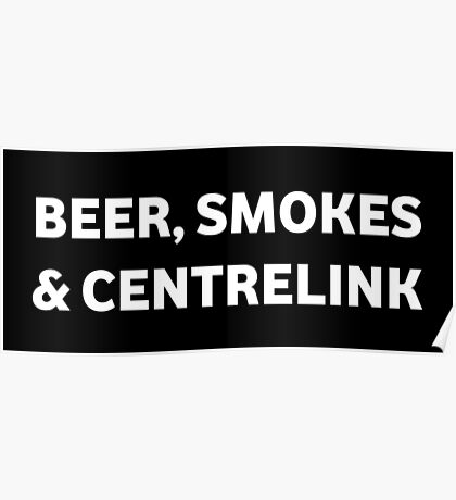 Beer Smokes & Centrelink Poster