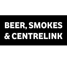 Beer Smokes & Centrelink Photographic Print