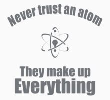 Never trust an atom Kids Tee