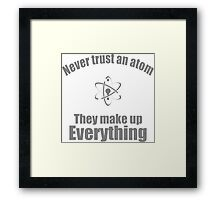 Never trust an atom Framed Print