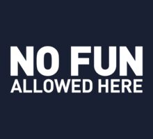 NO FUN allowed here Baby Tee