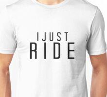 I just Ride Unisex T-Shirt