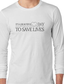 It's a beautiful day to save lives  Long Sleeve T-Shirt