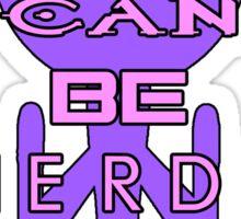 Girls can be nerds too Sticker
