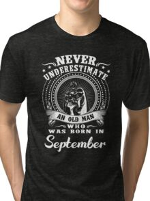 Never underestimate an old man who was born in September Tri-blend T-Shirt
