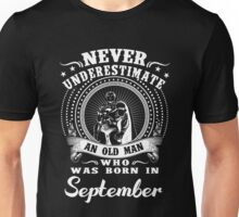 Never underestimate an old man who was born in September Unisex T-Shirt