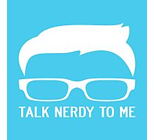 TALK NERDY TO ME Photographic Print