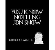You know nothing Jon Snow - George R. R. Martin - Game of Thrones Photographic Print