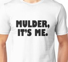 Mulder, It's me black Unisex T-Shirt