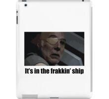 It's in the frakkin' ship - Saul Tigh iPad Case/Skin