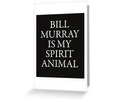 Bill Murray is my spirit animal  white Greeting Card