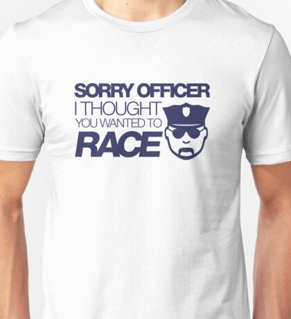 Sorry officer i thought you wanted to race (1) Unisex T-Shirt