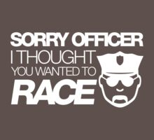 Sorry officer i thought you wanted to race (2) One Piece - Short Sleeve