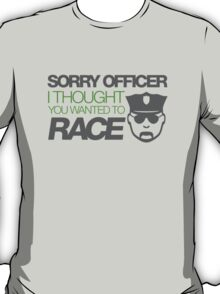 Sorry officer i thought you wanted to race (4) T-Shirt