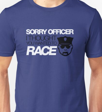 Sorry officer i thought you wanted to race (5) Unisex T-Shirt