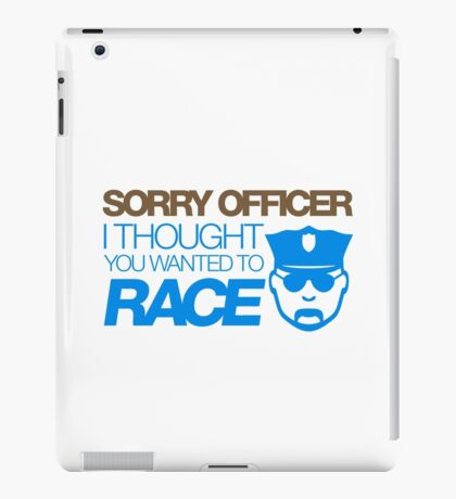 Sorry officer i thought you wanted to race (6) iPad Case/Skin