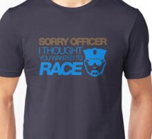 Sorry officer i thought you wanted to race (6) Unisex T-Shirt