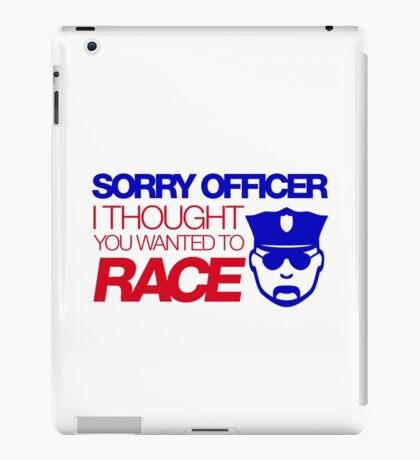 Sorry officer i thought you wanted to race (7) iPad Case/Skin