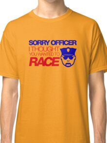 Sorry officer i thought you wanted to race (7) Classic T-Shirt
