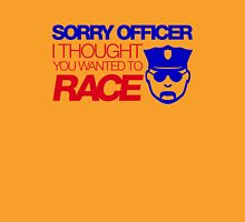 Sorry officer i thought you wanted to race (7) Unisex T-Shirt