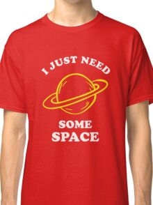 I Just Need Some Space Classic T-Shirt
