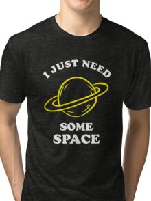 I Just Need Some Space Tri-blend T-Shirt