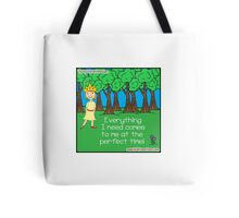 Everything I need comes to me at the perfect time! Tote Bag