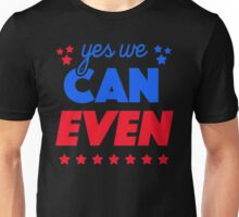 Yes We Can Even Unisex T-Shirt