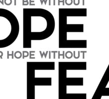 fear cannot be without hope nor hope without fear - spinoza Sticker