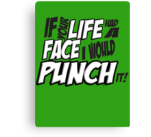 Scott Pilgrim Vs the World If your life had a face I would punch it! version 3 Canvas Print