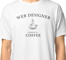Web designer, powered by coffee Classic T-Shirt