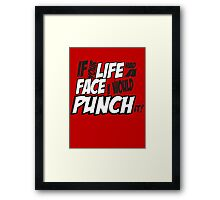 Scott Pilgrim Vs the WorldIf your life had a face I would punch it! Framed Print