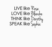 Live like Golden Girls - Rose, Blanche, Dorothy, Sophia Unisex T-Shirt