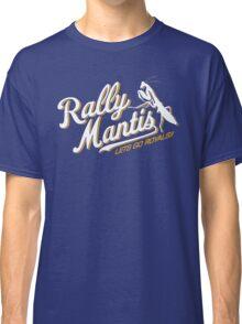 Rally Mantis go! Classic T-Shirt