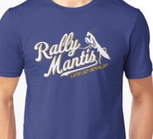 Rally Mantis go! Unisex T-Shirt