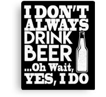 I don't always drink beer Canvas Print
