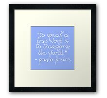 Language Transforms the World - Freire Framed Print