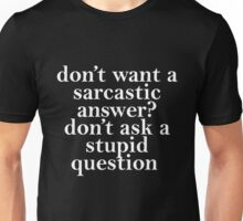 don't want a sarcastic answer white Unisex T-Shirt