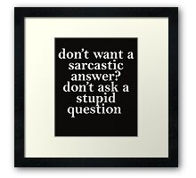 don't want a sarcastic answer white Framed Print