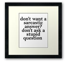 don't want a sarcastic answer black Framed Print