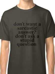 don't want a sarcastic answer black Classic T-Shirt