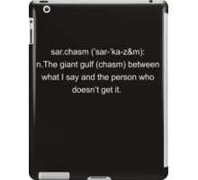 "Ever heard about ""sarchasm""white iPad Case/Skin"