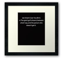 """Ever heard about """"sarchasm""""white Framed Print"""